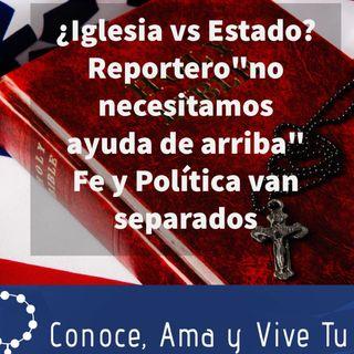 Episodio 292: ¿Iglesia vs Estado? 😱 Reportero Católico no necesitamos ayuda de arriba 😔Fe y Política van separados