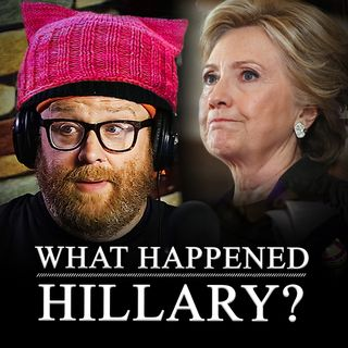 "S1 002 Full Podcast / I ""love"" Hillary Clinton / What Happened?"