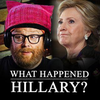 "S1 002 Full Podcast / I ""love"" Hillary Clinton / What Happened?"