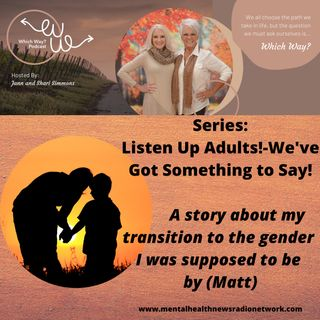 Listen Up Adults! - We've got something to say! (A story about my transition to the gender I was supposed to be)