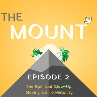The Spiritual Glow Up - Moving On To Maturity: Episode 2