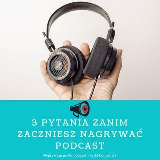 NP Trzy pytania zanim zaczniesz nagrywać podcast