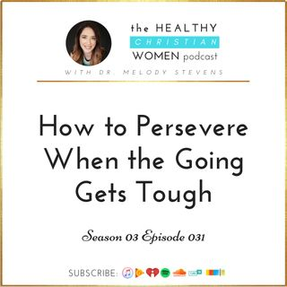 S03 E031: How To Persevere When The Going Gets Tough