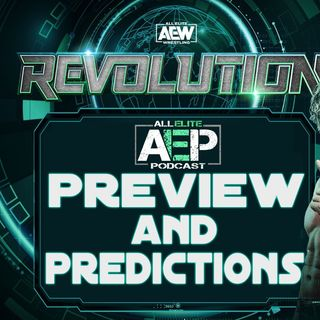 AEW Revolution Preview & Predictions - All Elite Podcast - Episode #70