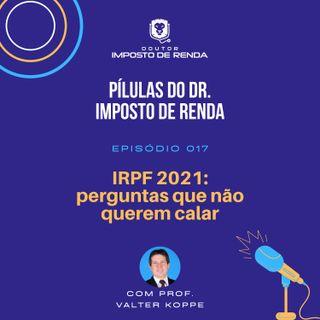PDIR #017 – IRPF2021: perguntas que não querem calar