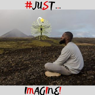 #JUST IMAGINE!