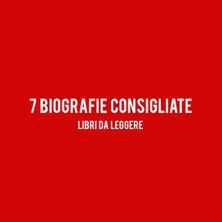 7 BIOGRAFIE Consigliate : LIBRI da Leggere