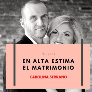 TENER EN ALTA ESTIMA EL MATRIMONIO