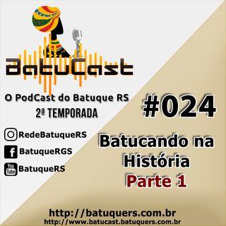 BatuCast - #0024 - Batucando na História: Parte 1