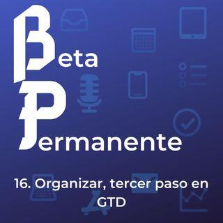 BP16 - Organizar, tercer paso en GTD