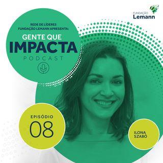 Ilona Szabó e as Armas da Justiça Social | Gente que Impacta 08
