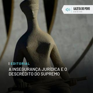 Editorial: A insegurança jurídica e o descrédito do Supremo