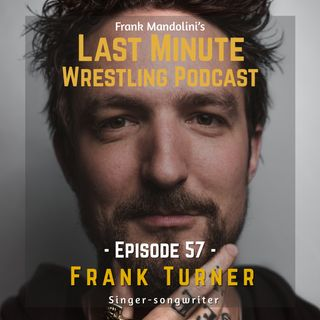 Ep: 57 Frank Turner talks about CM Punk starring in The Next Storm, Daniel Bryan, new music & more
