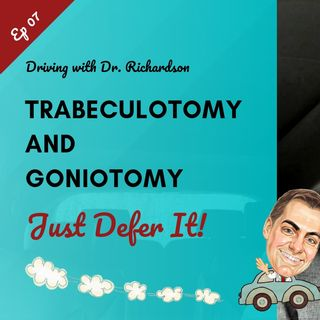 Trabeculotomy and Goniotomy - Just Defer It | Driving with Dr. David Richardson Ep 07