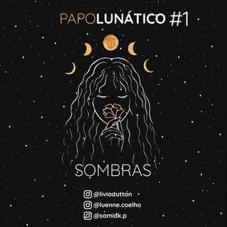 Papo Lunático #1 - Sombras