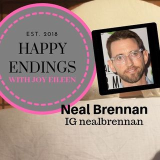 Happy Endings with Joy Eileen: Neal Brennan