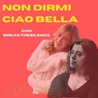#1 NON DIRMI CIAO BELLA: catcalling e molestie // Break The Silence
