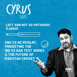 Ep. 451: LANSO - The Eng vs NZ rivalry, predicting the Ind vs Ban Test Series & the future of Pakistan cricket