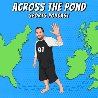 Across the Pond Sports Podcast