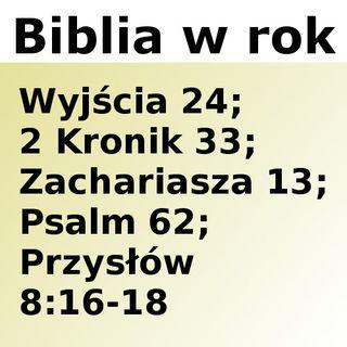 074 - Wyjścia 24, 2 Kronik 33, Zachariasza 13, Psalm 62, Przysłów 8:16-18