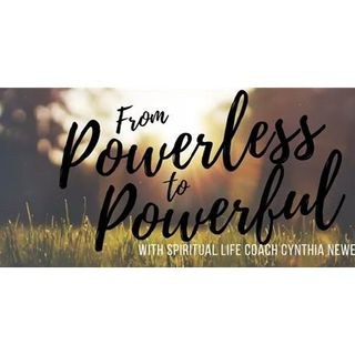 From Powerless to Powerful with Cynthia Newell