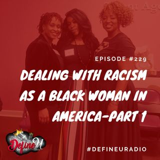 DUR 229 | Dealing With Racism As A Black Woman Part 1