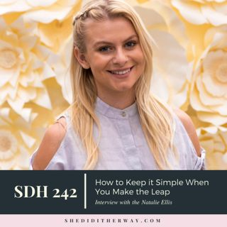 SDH 242: How to Keep it Simple When You Make the Leap with Natalie Ellis