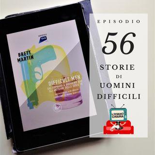 Puntata 56 - Storie di uomini difficili