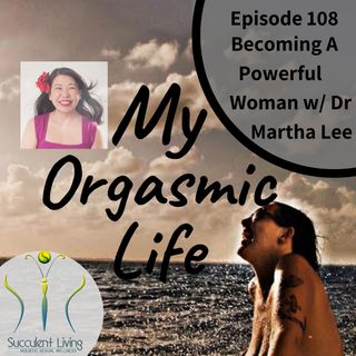 Becoming a Powerful Woman w/ co-host Dr Martha Lee- EP 108