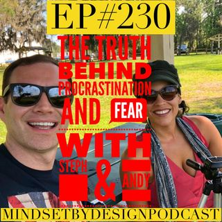 #230: The Truth Behind Procrastination and Fear (with Steph & Andy)