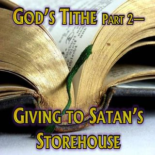 #51 - God's Tithe—Giving To Satan's Storehouse
