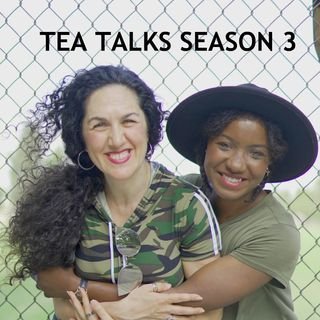 TEA TALKS SEASON 3 EP 3  What If You Choose The Life You Come to Live ?