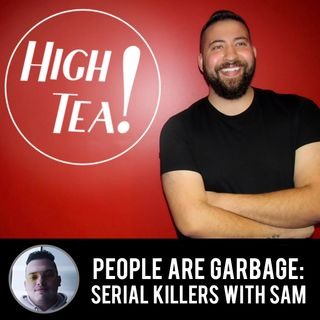 People Are Garbage: Serial Killers with Sam