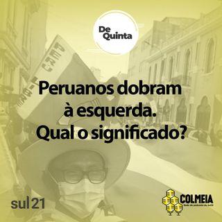 De Quinta ep.44: Peruanos dobram à esquerda. Qual o significado?