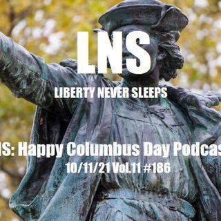 LNS: Happy Columbus Day 10/11/21 Vol.11 #186