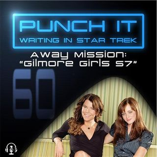 Punch It 60 - Away Mission: Gilmore Girls S7