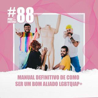 #88 - Manual definitivo de como ser um bom aliado LGBTQIAP+