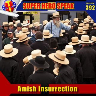 #392 Amish Insurrection