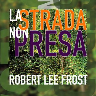 🌿 La strada non presa 🌿 - Robert Lee Frost
