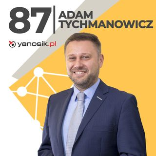 Adam Tychmanowicz-bycie przedsiębiorcą jest pasjonujące-Yanosik
