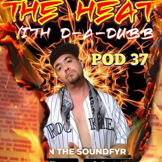 THE HEAT ON SOUNDFYR WITH D-A-DUBB POD37