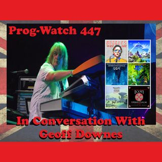 Prog-Watch 447 - In Conversation With Geoff Downes