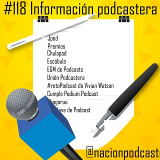 Nación Podcaster 118 Información podcastera