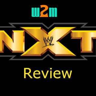 Wrestling 2 the MAX: WWE NXT Review 1.10.18