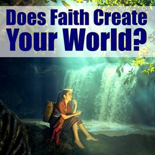 Mindset Tactics: Can Faith Create the World You Want?