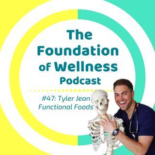 #47: Functional Foods w/ Tyler Jean, Former Vegan, Plant-Based Paleo