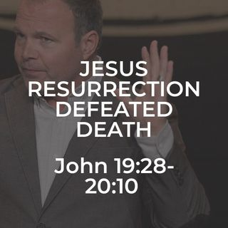John #43 - Jesus Resurrection Defeated Death