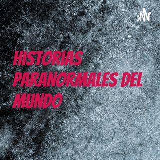 Historias Paranormales Del Mundo