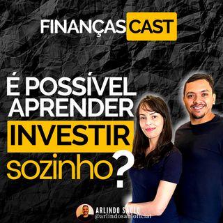 Episódio 12 - É possível aprender a investir sozinho???