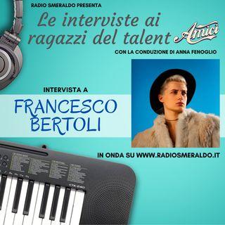 Francesco Bertoli   Le Interviste ai ragazzi di Amici